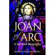 Joan of Arc: A Spiritual Biography, Paperback/Siobhan Nash-Marshall