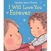 I Will Love You Forever, Hardcover/Caroline Jayne Church