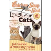 Chicken Soup for the Soul: Loving Our Cats: Heartwarming and Humorous Stories about Our Feline Family Members, Paperback/Jack Canfield