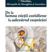 De la lumea vietii cotidiene la adevarul vesniciei - Nicolae Mitropolit de Mesogheia si Lavreotica