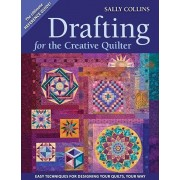 Drafting for the Creative Quilter: Easy Techniques for Designing Your Quilts, Your Way, Paperback/Sally Collins