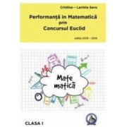 Performanta in Matematica prin Concursul Euclid cls 1 ed.2015-2016 - Cristina-Lavinia Savu