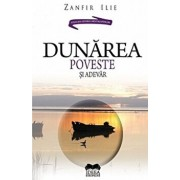 Dunarea: poveste si adevar/Zanfir Ilie