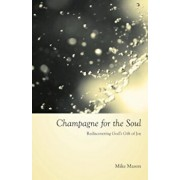 Champagne for the Soul: Rediscovering God's Gift of Joy, Paperback/Mike Mason