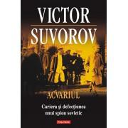 Acvariul. Cariera si defectiunea unui spion sovietic/Victor Suvorov