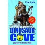 Dinosaur Cove: Journey to the Ice Age by Rex Stone