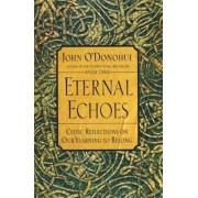 Eternal Echoes: Celtic Reflections on Our Yearning to Belong, Paperback