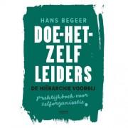 Doe-het-zelf leiders - De hiërarchie voorbij - Hans Begeer