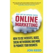 Get Up to Speed with Online Marketing. How to use websites, blogs, social networking and more to promote your business, Paperback/Jon Reed