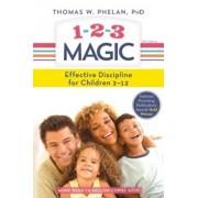 1-2-3 Magic: 3-Step Discipline for Calm, Effective, and Happy Parenting, Paperback/Thomas Phelan