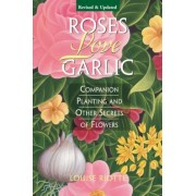 Roses Love Garlic: Companion Planting and Other Secrets of Flowers, Paperback