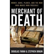 Merchant of Death: Money, Guns, Planes, and the Man Who Makes War Possible, Hardcover/Douglas Farah