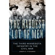 The Hardest Lot of Men: The Third Minnesota Infantry in the Civil War, Hardcover/Joseph C. Fitzharris