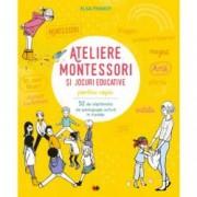 Ateliere Montessori si jocuri educative pentru copii. 52 de saptamani de pedagogie activa in familie