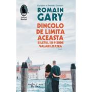 Dincolo de limita aceasta biletul isi pierde valabilitatea/Romain Gary