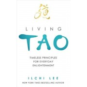 Living Tao: Timeless Principles for Everyday Enlightenment, Paperback