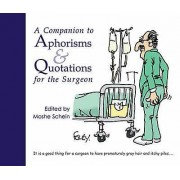 A Companion to Aphorisms and Quotations for the Surgeon by Moshe Sc...