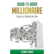 Door-to-Door Millionaire: Secrets of Making the Sale, Paperback/Lenny Gray