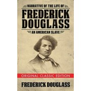 Narrative of the Life of Frederick Douglass (Original Classic Edition): An American Slave, Paperback/Frederick Douglass