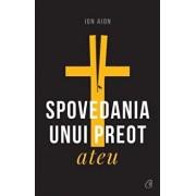 Spovedania unui preot ateu. Ed a II-a revizuita si adaugita/Ion Aion
