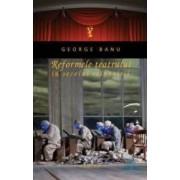 Reformele teatrului in secolul reinnoirii - George Banu