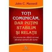 Toti comunicam, dar putini stabilim si relatii/John C. Maxwell