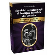 Serviciul de Informatii al Justitiei dezvaluit din interior vol. 1/Marian Ureche