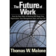 The Future of Work: How the New Order of Business Will Shape Your Organization, Your Management Style, and Your Life, Hardcover