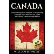Canada: Canadian History: From Aboriginals to Modern Society - The People, Places and Events That Shaped the History of Canada, Paperback/William D. Willis