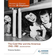 Access to History for the Ib Diploma: The Cold War and the Americas 1945-1981 Second Edition, Paperback/Vivienne Sanders