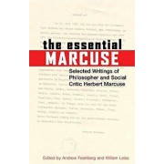 The Essential Marcuse: Selected Writings of Philosopher and Social Critic Herbert Marcuse, Paperback/Herbert Marcuse