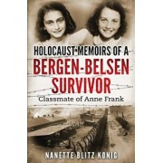 Holocaust Memoirs of a Bergen-Belsen Survivor & Classmate of Anne Frank, Paperback/Nanette Blitz Konig