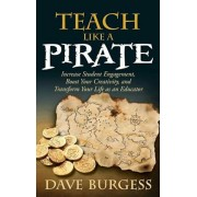 Teach Like a Pirate: Increase Student Engagement, Boost Your Creativity, and Transform Your Life as an Educator, Hardcover