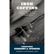 Iron Coffins: A Personal Account of the German U-Boat Battles of World War II, Paperback/Herbert A. Werner