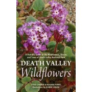 Death Valley Wildflowers: A Visitor's Guide to the Wildflowers, Shrubs and Trees of Death Valley National Park, Paperback/Steve W. Chadde