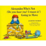 Alexander, Who's Not (Do You Hear Me? I Mean It!) Going to Move, Hardcover