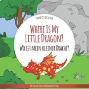 Where Is My Little Dragon? - Wo ist mein kleiner Drachen?: English German Bilingual Children's picture Book, Paperback/Antonio Pahetti