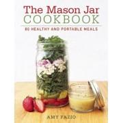 The Mason Jar Cookbook: 80 Healthy and Portable Meals, Hardcover/Amy Fazio
