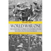 World War One: The Unheard Stories of Soldiers on the Western Front Battlefields: First World War Stories as Told by Those Who Fought, Paperback/Various