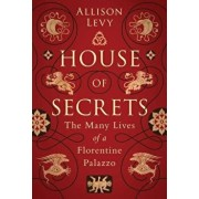 House of Secrets: The Many Lives of a Florentine Palazzo, Hardcover/Allison Levy