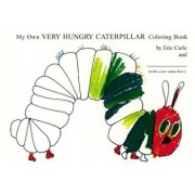 My Own Very Hungry Caterpillar Coloring Book, Paperback/Eric Carle