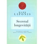 Secretul longevitatii. Un program in sapte pasi pentru a va mentine tanar si sanatos/Mark Liponis