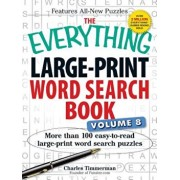 The Everything Large-Print Word Search Book, Volume 8: More Than 100 Easy-To-Read Large-Print Word Search Puzzles, Paperback/Charles Timmerman