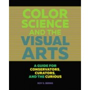 Color Science and the Visual Arts - A Guide for Conservations, Curators, and the Curious (Berns Roy S.)(Paperback) (9781606064818)