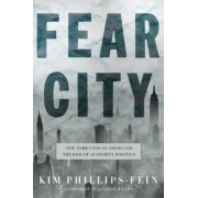 Fear City: New York's Fiscal Crisis and the Rise of Austerity Politics, Hardcover