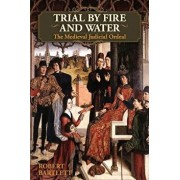 Trial by Fire and Water: The Medieval Judicial Ordeal (Oxford University Press Academic Monograph Reprints), Paperback/Robert Bartlett