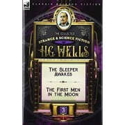 The Collected Strange & Science Fiction of H. G. Wells: Volume 3-The Sleeper Awakes & The First Men in the Moon, Hardcover/H. G. Wells
