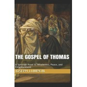 The Gospel of Thomas: A Spiritual Road to Wholeness, Peace, and Enlightenment, Paperback/Joseph B. Lumpkin