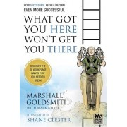 What Got You Here Wont Get You There How Successful People Become Even More Successful Round Table Comics