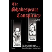 The Shakespeare Conspiracy - A Novel: The Story of the Greatest Literary Deception of All Time - Based Entirely on Historical Facts, Paperback/Ted Bacino